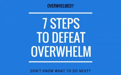 7 steps to defeat overwhelm and generate more business
