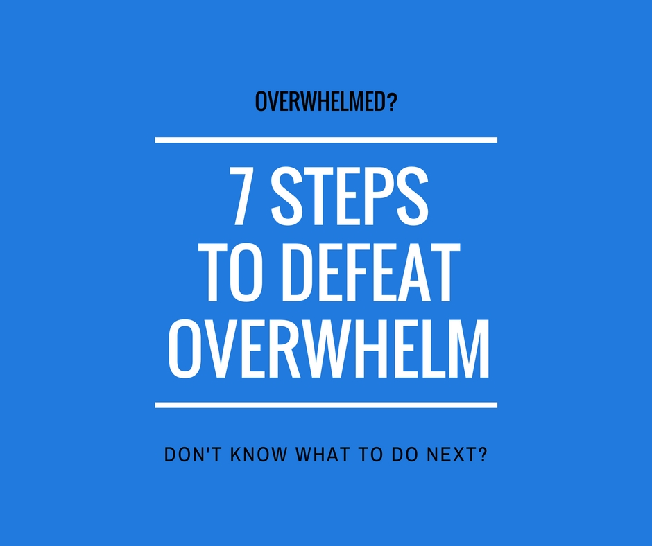 7 Steps to defeat overwhelm