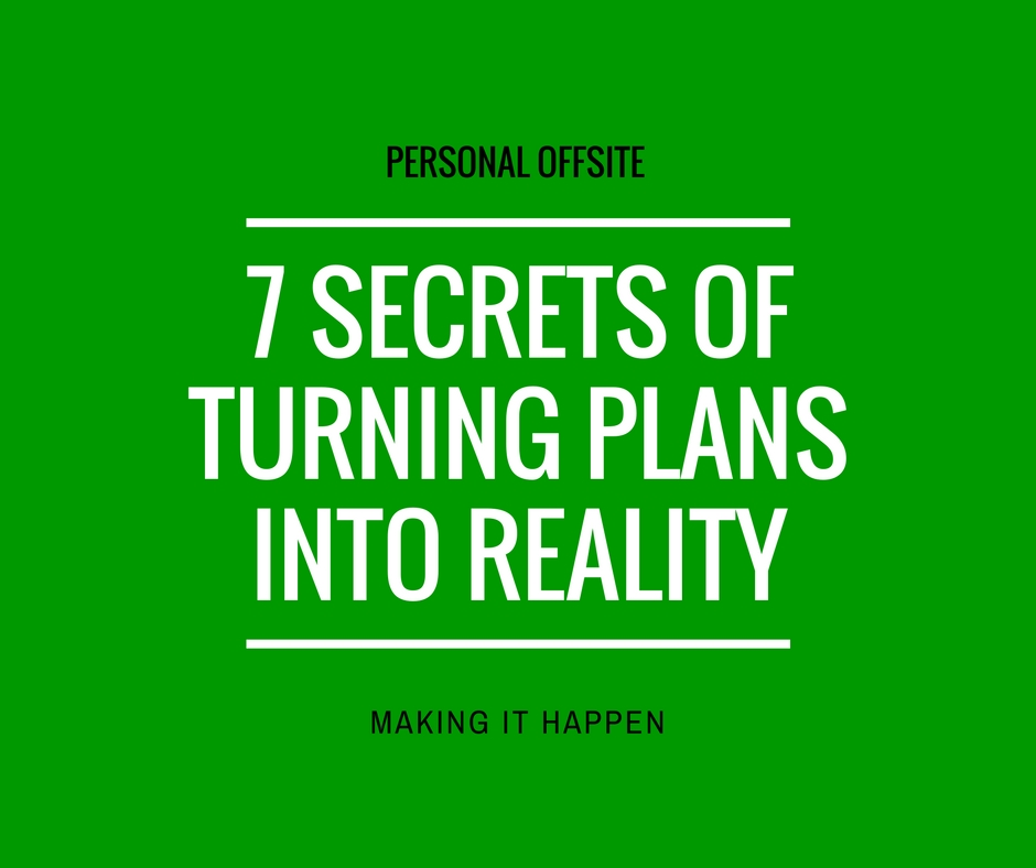 7 secrets of turning plans into reality