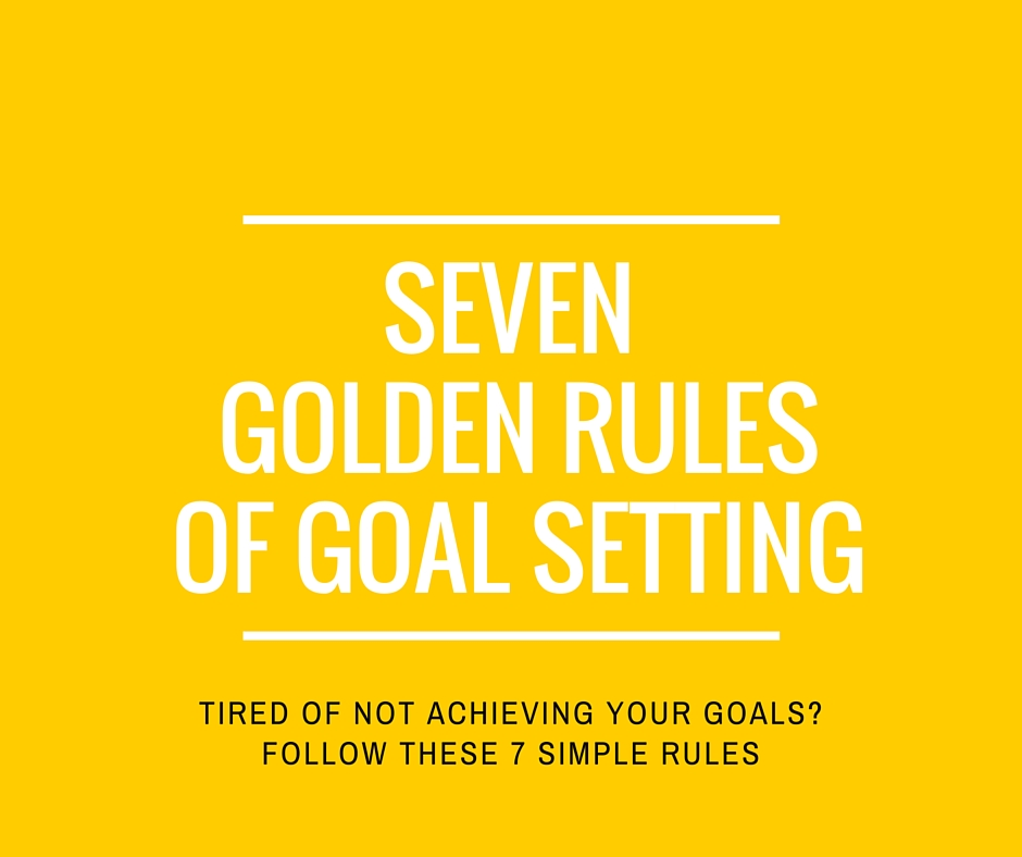 7 Golden Rules of Goal Setting