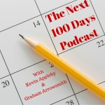 The Next 100 days Podcast with Kevin Appleby and Graham Arrowsmith