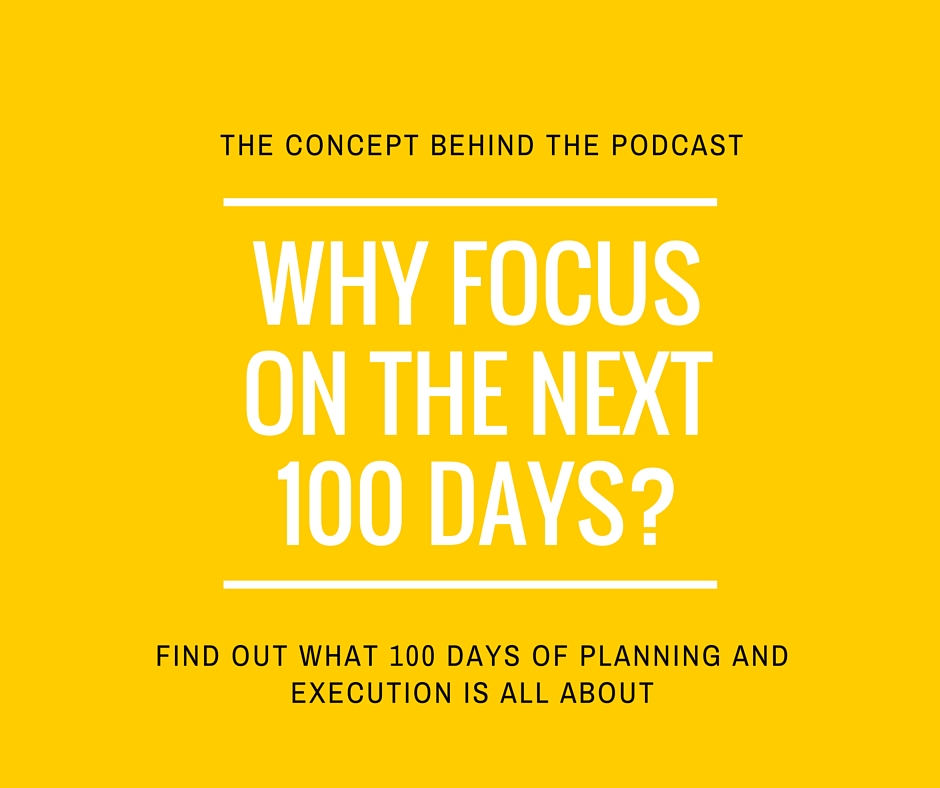 Why focus on the next 100 days?