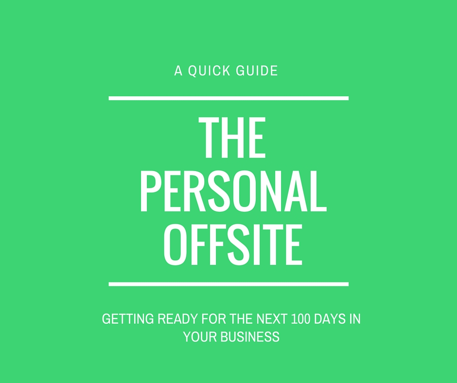 The personal offsite - getting your business ready for the next 100 days
