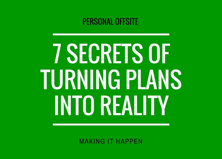7 secrets of turning your plans into reality
